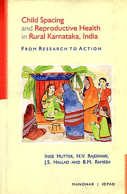 Child Spacing and Reproductive Health in Rural Karnataka, India (From Research to Action)