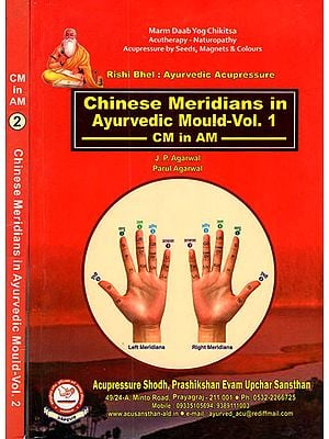 Ayurvedic Acupressure- Chinese Meridians in Ayurvedic Mould (Set of 2 Volumes)