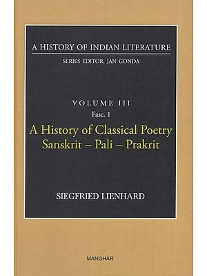A History of Classical Poetry Sanskrit-Pali-Prakrit (A History of Indian Literature, Volume III, Fasc. 1)