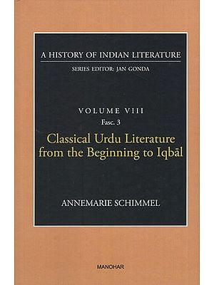 Classical Urdu Literature from the Beginning to Iqbal (A History of Indian Literature, Volume VIII, Fasc. 3)