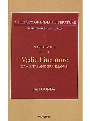 Vedic Literature (Samhitas and Brahmanas) (A History of Indian Literature, Volume I, Fasc. 1)
