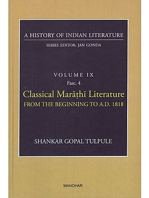 Classical Marathi Literature from the Beginning to AD 1818 (A History of Indian Literature, Volume IX, Fasc. 4)