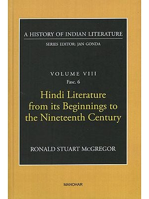 Hindi Literature from its Beginnings to the Nineteenth Century (A History of Indian Literature, Volume VIII, Fasc. 6)