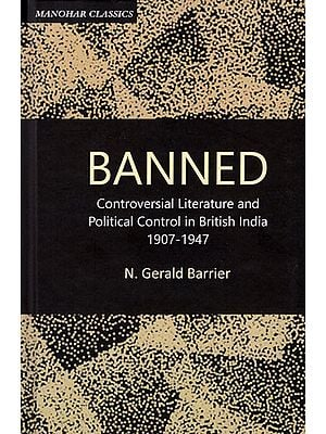 Banned- Controversial Literature and Political Control in British India 1907- 1947 (Manohar Classic)