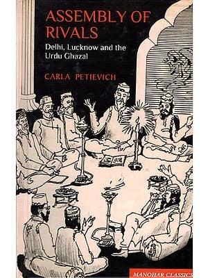 Assembly of Rivals- Delhi, Lucknow and The Urdu Ghazal (Manohar Classics)