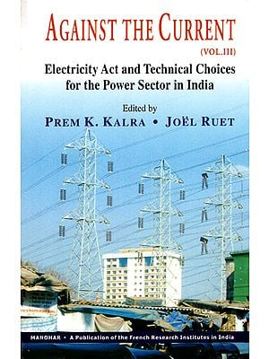 Against The Current: Voll-III (Electricity Act and Technical Choices for the Power Sector in India)