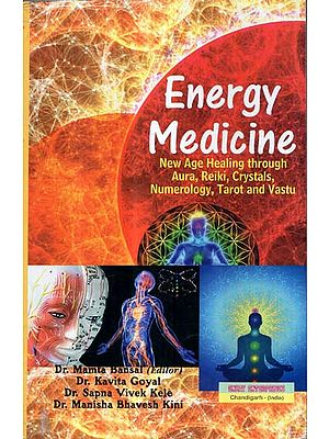 Energy Medicine (New Age Healing through Aura, Reiki, Crystals, Numerology, Tarot and Vastu)