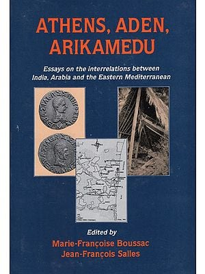 Athens, Aden, Arikamedu (Essays on the Interrelations Between India, Arabia and the Eastern Mediterranean)