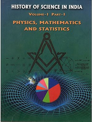 History of Science in India- Volume-I Part-I (Physics, Mathematics and Statistics)