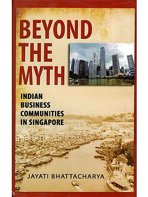 Beyond The Myth (Indian Business Communities In Singapore)
