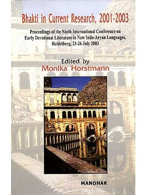 Bhakti in Current Research, 2001 - 2003 (Proceedings of the Ninth International Conference on Early Devotional Literature in New Indo-Aryan Languages, Heidelberg, 23-26 July 2003 with CD)