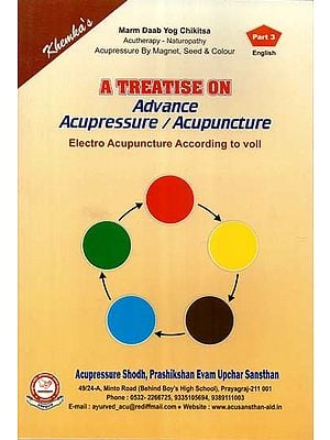 A Treatise on Advance Acupressure / Acupuncture (Electro Acupuncture According to Voll)