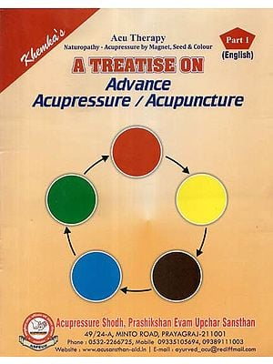 A Treatise on Advance Acupressure / Acupuncture (Part I)