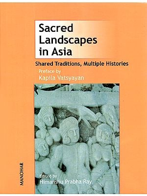 Sacred Landscapes in Asia (Shared Traditions,Multiple Histories)