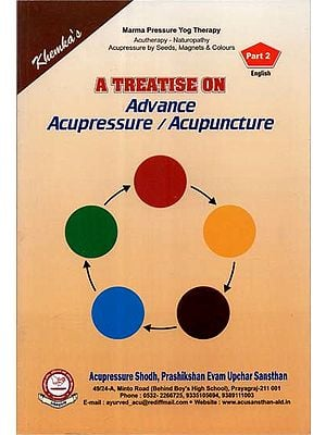 A Treatise on Advance Acupressure / Acupuncture (Part II)