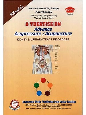 A Treatise on Advance Acupressure / Acupuncture (Kidney & Urinary - Tract Disorders)