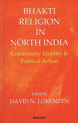 Bhakti Religion in North India (Community Identity and Political Action)