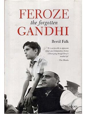 Feroze the Fortotten Gandhi