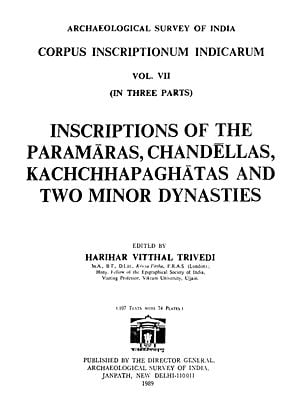 Inscriptions of The Paramaras, Chandellas, Kachchhapa Ghatas and Two Minor Dynasties: Volume VII in Three Parts (An Old and Rare Book)
