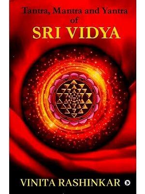 Tantra, Mantra and Yantra of Sri Vidya