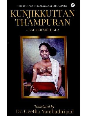 Kunjikkuttan Thampuran- The Legend in Malayalam Literature (Backer Methala)