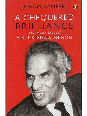 A Chequered Brilliance - The Many Lives of V K Krishna Menon