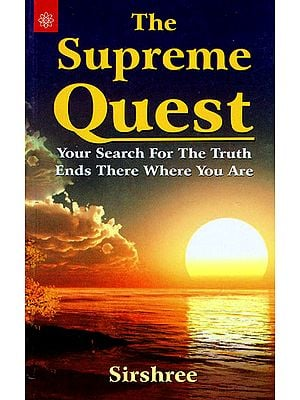The Supreme Quest (Your Serach for The Truth Ends There Where You Are)