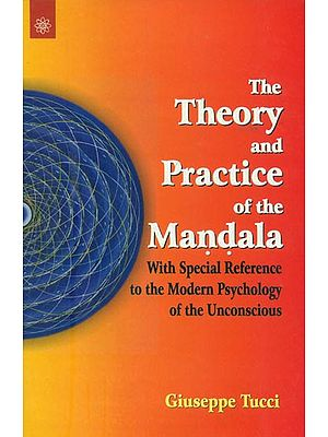 The Theory and Practice of the Mandala -With Special Reference to the Modern Psychology of the Unconscious