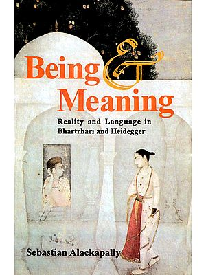 Being Meaning (Reality and Language in Bhartrhari and Heidegger)