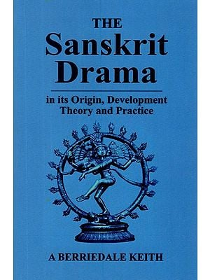 The Sanskrit Drama (In its Origin, Development Theory and Practice)