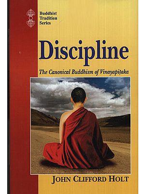 Discipline (The Canonical Buddhism of Vinayapitaka)