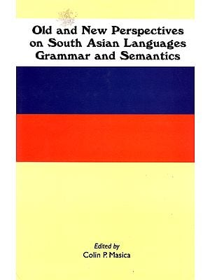 Old and New Perspectives on South Asian Languages Grammar and Semantics