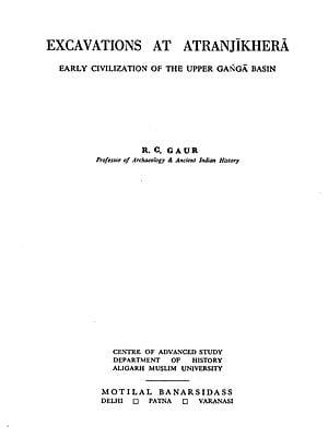 Excavations at Atranjikhera (Early Civilization of the Upper Ganga Basin)