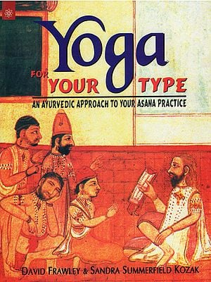 Yoga for Your Type (An Ayurvedic Approach to Your Asana Practice)