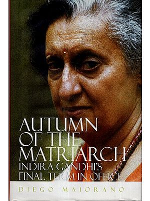 Autumn Of The Matrisrch Indira Gandhi's Final Term In Office