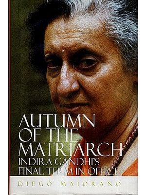 Autumn Of The Matrisrch Indira Gandhi's Final Term In Office