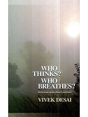 Who Thinks? Who Breathes? (Reflections on The Kena Upanishad
