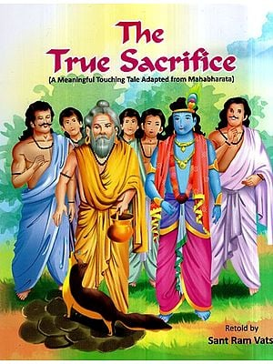 The True Sacrifice- A Meaningful Touching Tale Adapted From Mahabharata (Children Book)