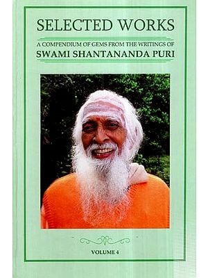 Selected Works-  A Compendium of Gems From The Writings of Swami Shantananda Puri (Vol-IV)