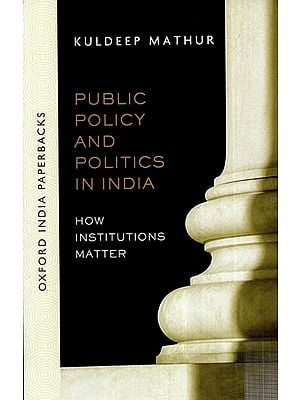 Public Policy and Politics in India- How Institutions Matter