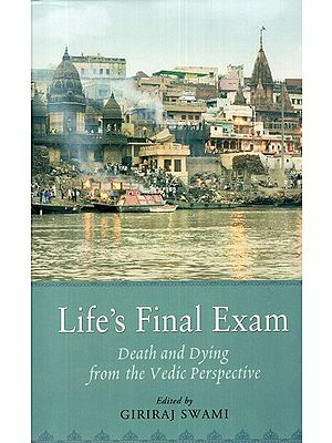 Life's Final Exam (Death and Dying from the Vedic Perspective)
