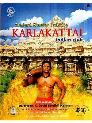 Ancient Warrior Practice- Karlakattai (Indian Club)