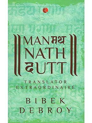 Manmatha Nath Dutt (Translator Extraordinaire)