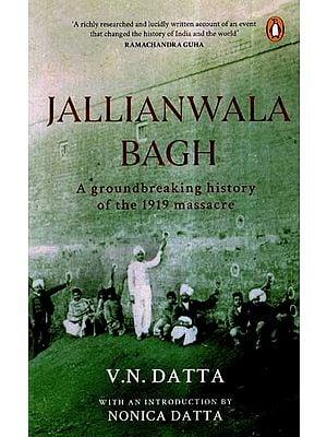 Jallianwala Bagh- A Groundbreaking History of The 1919 Massacre
