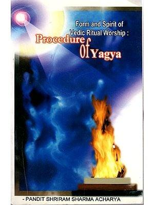 Form And Spirit Of Vedic Ritual Worship- Procedure of Yagya