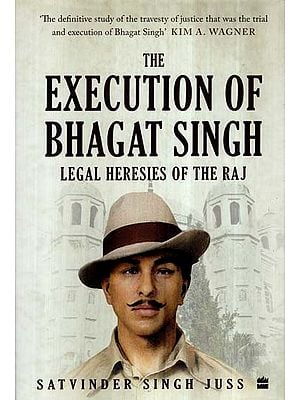 The Execution of Bhagat Singh- Legal Heresies of The Raj