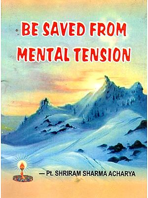 BE SAVED FROM MENTAL TENSION