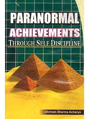 PARANORMAL ACHIEVEMENTS- THROUGH SELF DISCIPLINE