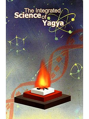 The Integrated Science of Yagya