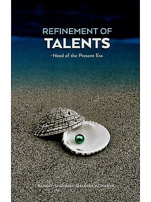 REFINEMENT OF TALENTS- NEED OF THE PRESENT ERA